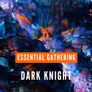 dark knight essential gathering