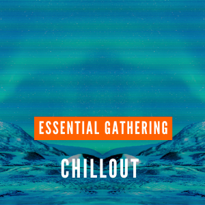 chillout - essential gathering - psystation