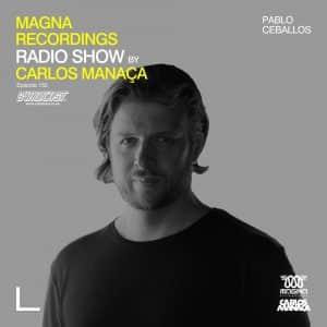 Carlos Manaca Magna Recordings Radio Show – 155 With Pablo Ceballos